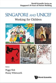 Singapore and UNICEF - Working for Children ebook by Peggy Kek,Penny Whitworth
