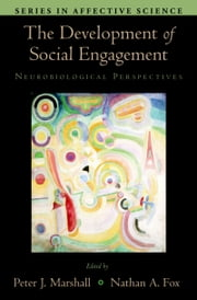 The Development of Social Engagement - Neurobiological Perspectives ebook by Peter J. Marshall,Nathan A. Fox