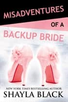 Misadventures of a Backup Bride ebook by Shayla Black