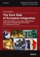 The Dark Side of European Integration - Social Foundations and Cultural Determinants of the Rise of Radical Right Movements in Contemporary Europe ebook by Alina Polyakova