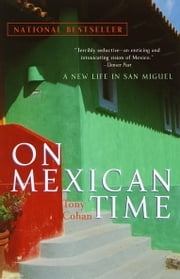 On Mexican Time - A New Life in San Miguel ebook by Tony Cohan