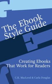 The Ebook Style Guide - Creating Ebooks That Work for Readers ebook by C.K. MacLeod,Carla Douglas