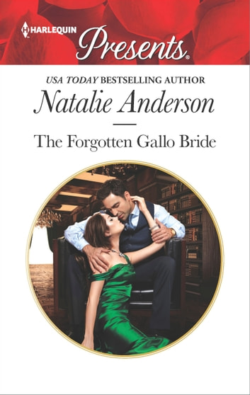 The Forgotten Gallo Bride - A Tale of Love, Scandal and Passion ebook by Natalie Anderson