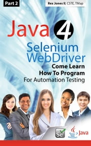 (Part 2) Java 4 Selenium WebDriver: Come Learn How To Program For Automation Testing ebook by Rex Jones II