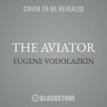 The Aviator audiobook by Eugene Vodolazkin,Gabrielle de Cuir