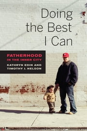 Doing the Best I Can - Fatherhood in the Inner City ebook by Kathryn Edin,Timothy J. Nelson