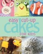Easy Cut-up Cakes for Kids ebook by Melissa Barlow