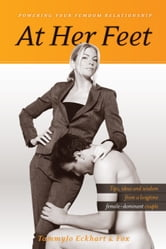 At Her Feet - Powering Your Femdom Relationship ebook by TammyJo Eckhart