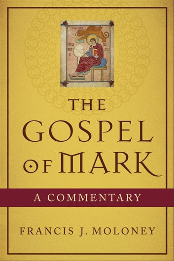 Gospel of Mark, The - A Commentary ebook by Francis J. Moloney