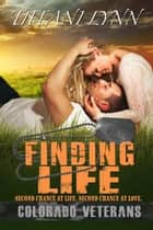 Finding Life - Colorado Veterans, #4 ebook by Tiffani Lynn