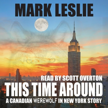 This Time Around: A Canadian Werewolf in New York Story audiobook by Mark Leslie