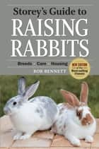 Storey's Guide to Raising Rabbits, 4th Edition ebook by Bob Bennett
