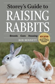 Storey's Guide to Raising Rabbits, 4th Edition - Breeds, Care, Housing ebook by Bob Bennett