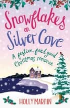 Snowflakes at Silver Cove ebook by Holly Martin