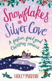 Snowflakes on Silver Cove - A festive, feel-good Christmas romance ebook by Holly Martin