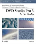 DVD Studio Pro 3: In the Studio - In the Studio ebook by Marc Loy