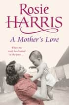 A Mother's Love eBook by Rosie Harris