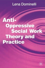 Anti Oppressive Social Work Theory and Practice ebook by Lena Dominelli,Jo Campling