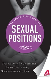 Sexual Positions: Your guide to incredible, exhilarating, sensational sex - Your guide to incredible, exhilarating, sensational sex ebook by Adams Media