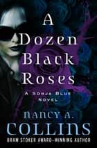 A Dozen Black Roses ebook by Nancy A. Collins