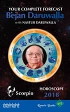 Horoscope 2018: Your Complete Forecast, Scorpio ebook by Bejan Daruwalla