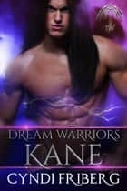 Dream Warriors Kane - Dream Warriors, #3 ebook by Cyndi Friberg