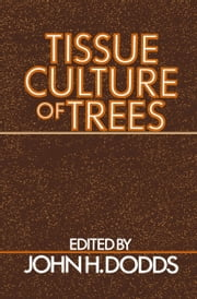 Tissue Culture of Trees ebook by John H. Dodds
