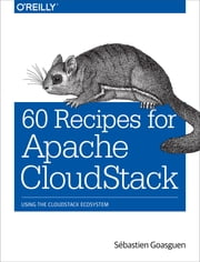 60 Recipes for Apache CloudStack - Using the CloudStack Ecosystem ebook by Sébastien Goasguen