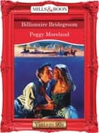 Billionaire Bridegroom (Mills & Boon Vintage Desire) ebook by Peggy Moreland