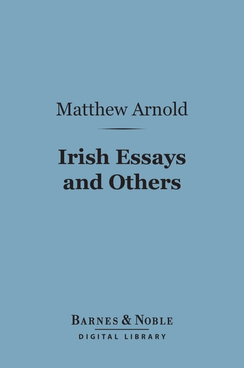 Irish Essays and Others (Barnes & Noble Digital Library) ebook by Matthew Arnold