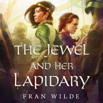 The Jewel and Her Lapidary audiobook by Fran Wilde