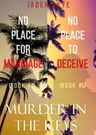 Murder in the Keys Bundle: No Place for Marriage (#4) and No Place to Deceive (#5) ebook by Jaden Skye