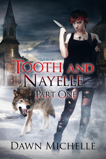Tooth and Nayelle - Part One - Tooth and Nayelle, #1 ebook by Dawn Michelle