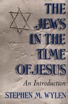 Jews in the Time of Jesus, The: An Introduction ebook by Stephen M. Wylen