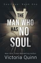 The Man Who Has No Soul - Soulless, #1 ebook by Victoria Quinn