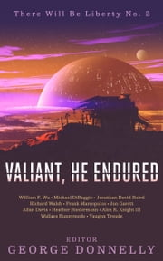 Valiant, He Endured - 17 Sci-Fi Myths of Insolent Grit ebook by George Donnelly, Michael DiBaggio, Allan Davis,...