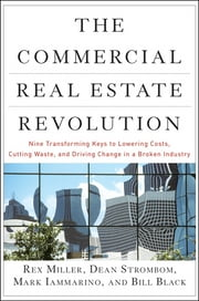The Commercial Real Estate Revolution - Nine Transforming Keys to Lowering Costs, Cutting Waste, and Driving Change in a Broken Industry ebook by Rex Miller,Dean Strombom,Mark Iammarino,Bill Black