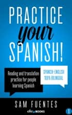 Practice Your Spanish! ebook by Sam Fuentes
