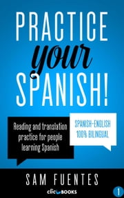 Practice Your Spanish! - Reading and translation practice for people learning Spanish; Bilingual version, Spanish-English, #1 ebook by Sam Fuentes