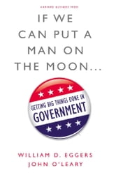 If We Can Put a Man on the Moon - Getting Big Things Done in Government ebook by William D. Eggers,John O'Leary