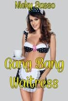 Gang Bang Waitress ebook by Nicky Sasso