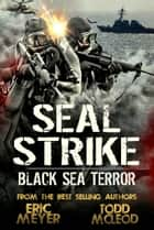 SEAL Strike: Black Sea Terror ebook by Eric Meyer, Todd McLeod