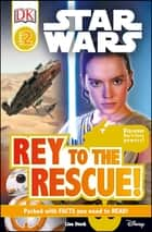 DK Readers L2: Star Wars: Rey to the Rescue! ebook by Lisa Stock