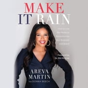 Make It Rain! - How to Use the Media to Revolutionize Your Business & Brand audiobook by Areva Martin