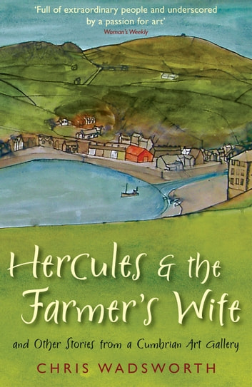 Hercules and the Farmer's Wife - And Other Stories from a Cumbrian Art Gallery eBook by Chris Wadsworth