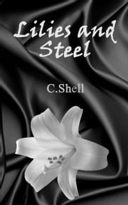 Lilies and Steel ebook by C. Shell