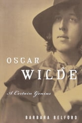Oscar Wilde - A Certain Genius ebook by Barbara Belford