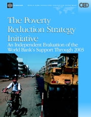 The Poverty Reduction Strategy Initiative: An Independent Evaluation of the World Bank's Support Through 2003 ebook by Battaile, William G.