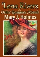 'Lena Rivers: Aikenside: Tempest and Sunshine - (3 Timeless Romance Novels) ebook by Mary J. Holmes