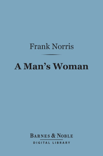 A Man's Woman (Barnes & Noble Digital Library) ebook by Frank Norris